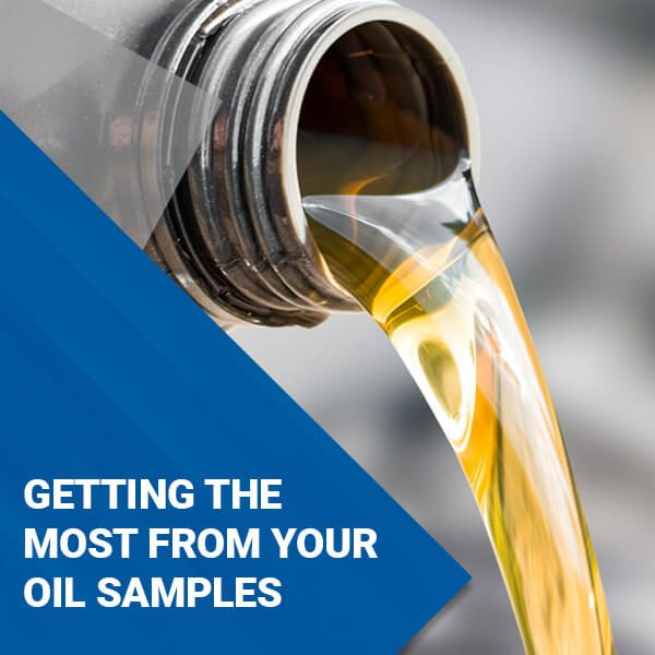 GETTING THE MOST FROM YOUR OIL SAMPLES