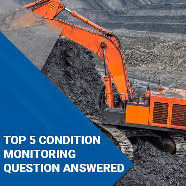 TOP 5 CONDITION MONITORING QUESTIONS ANSWERED